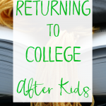 Returning to College after Kids