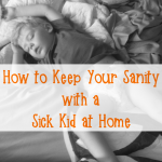 How to Keep Your Sanity with a Sick Kid at Home