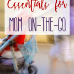 Essentials for Mom On-the-Go