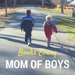 Books Every Mom of Boys Should Read