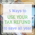 Use Your Tax Refund to Save All Year