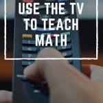 7 Ways to Use the TV to Teach Math
