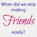 How do we make friends as grown-ups?