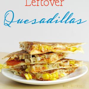 Easy Lunch: Leftover Quesadillas