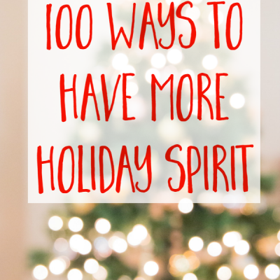 100 Ways to Have More Holiday Spirit