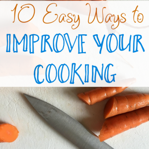 10 Easy Ways to Improve Your Cooking Without Enrolling in Culinary School