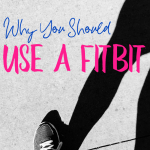Why You Should Use a Fitbit