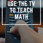 7 Ways to Use the TV to Teach Math