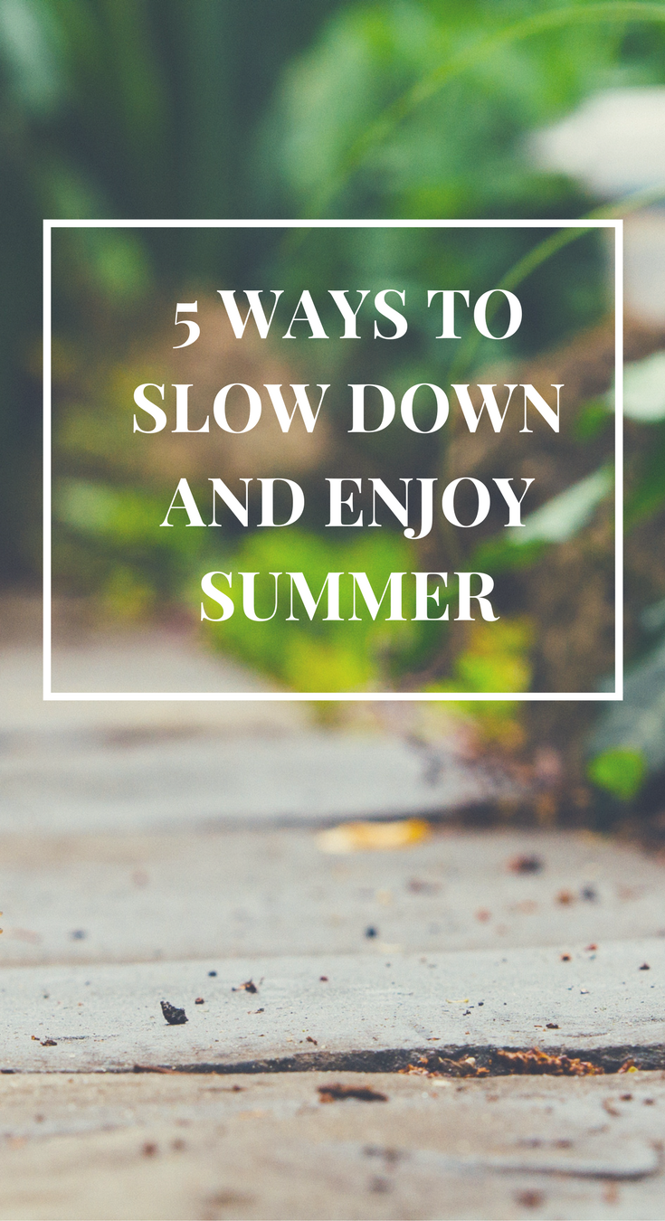 37 Ways To Savor Your Summer: 5 Ways To Slow Down And Enjoy Summer