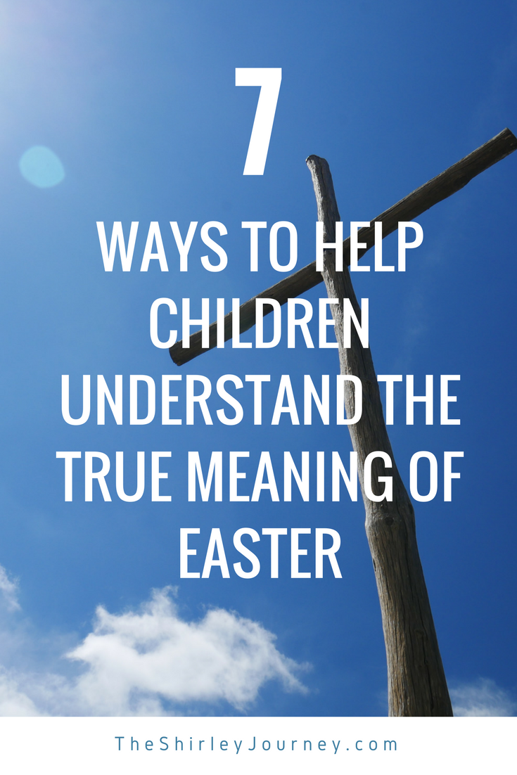 7 Ways to Help Children Understand the True Meaning of Easter - The ...