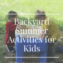 Amazing Backyard Summer Activities for Kids