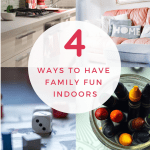 4 Ways to Have Family Fun Indoors