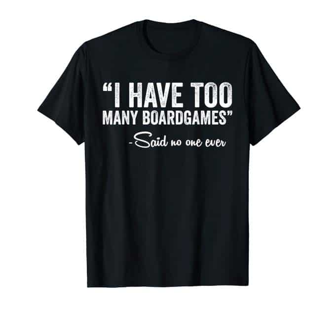 I Have Too Many Boardgames T-Shirt