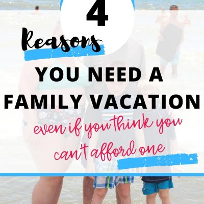 4 Reasons You Need a Family Vacation Even If You Think You Can't Afford It